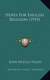 Hopes for English Religion (1919) by John Neville Figgis