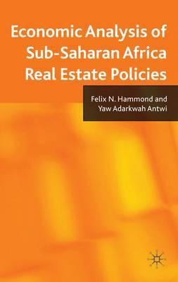 Economic Analysis of Sub-Saharan Africa Real Estate Policies by Felix N. Hammond