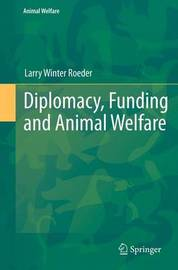 Diplomacy, Funding and Animal Welfare by Larry Winter Roeder