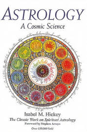 Astrology, a Cosmic Science by Isabel M. Hickey