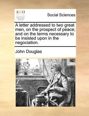 A Letter Addressed to Two Great Men, on the Prospect of Peace; And on the Terms Necessary to Be Insisted Upon in the Negociation image