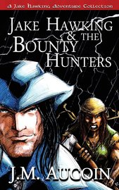 Jake Hawking & the Bounty Hunters : A Jake Hawking Adventure Collection by J M Aucoin