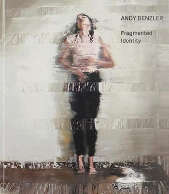 Andy Denzler: Fragmented Identity by Andy Denzler