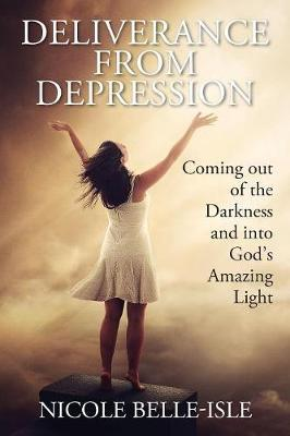 Deliverance from Depression by Nicole Belle-Isle