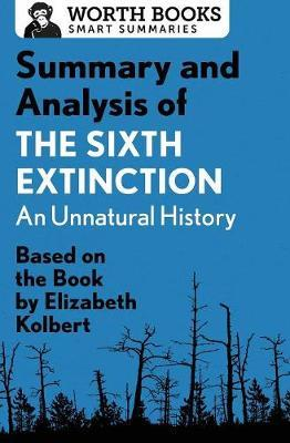 Summary and Analysis of the Sixth Extinction: An Unnatural History by Worth Books