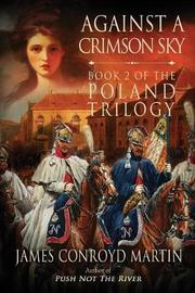Against a Crimson Sky (the Poland Trilogy Book 2) by James Conroyd. Martin image