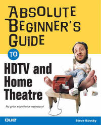 Absolute Beginner's Guide to HDTV and Home Theater by Steve Kovsky image