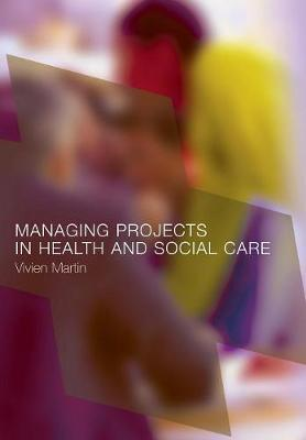 Managing Projects in Health and Social Care by Vivien Martin image