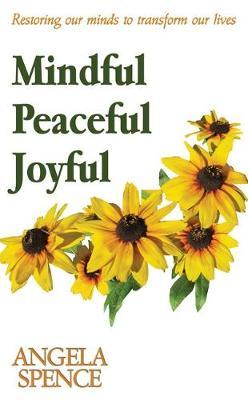 Mindful Peaceful Joyful by Angela Spence