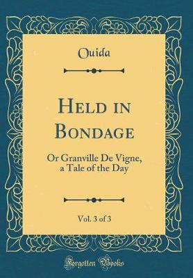 Held in Bondage, Vol. 3 of 3 by Ouida Ouida