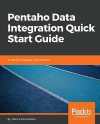 Pentaho Data Integration Quick Start Guide by Maria Carina Roldan