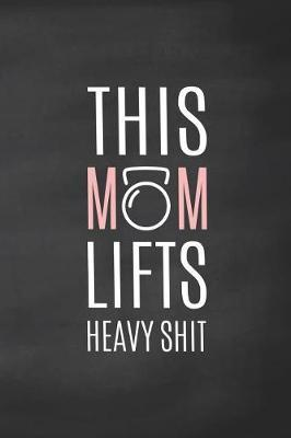 This Mom Lifts Heavy Shit by Ellen Tree Wod