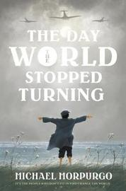 The Day the World Stopped Turning by Michael Morpurgo