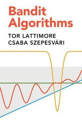 Bandit Algorithms by Tor Lattimore