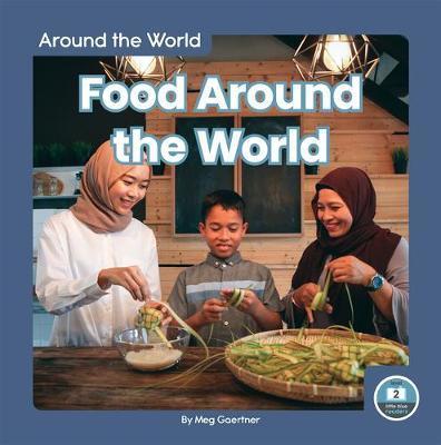 Around the World: Food Around the World by Meg Gaertner