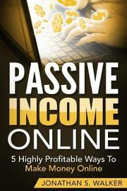 Passive Income Online - How to Earn Passive Income For Early Retirement by Jonathan S Walker