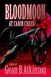 Bloodmoon at Cabin Creek by Gean B. Atkinson