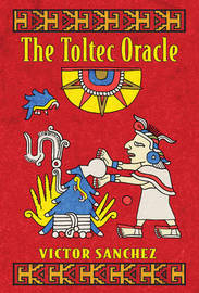 Toltec Oracle by Victor Sanchez