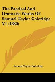 The Poetical and Dramatic Works of Samuel Taylor Coleridge V1 (1880) by Samuel Taylor Coleridge