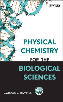 Physical Chemistry for the Biological Sciences by Gordon G Hammes
