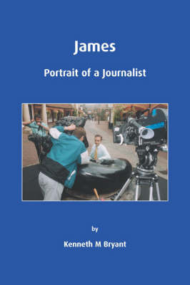 James - Portrait of a Journalist by Kenneth, M Bryant