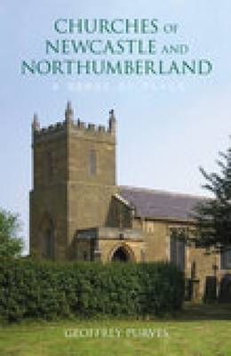 The Churches of Newcastle and Northumberland: A Sense of Place by Geoffrey Purvis image