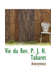 Vie Du RV. P. J. H. Tabaret by * Anonymous