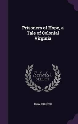 Prisoners of Hope, a Tale of Colonial Virginia by Mary Johnston