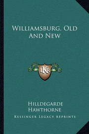 Williamsburg, Old and New by Hildegarde Hawthorne