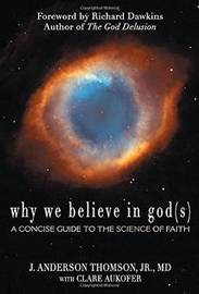Why We Believe in God(s) by J.Anderson Thomson
