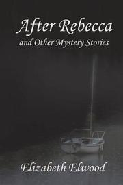After Rebecca and Other Mystery Stories by Elizabeth Elwood image