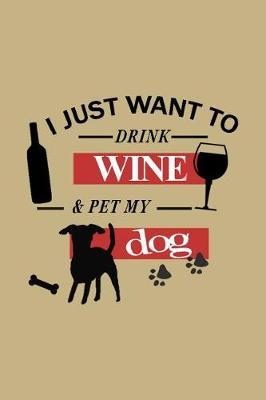 I Just Want to Drink Wine & Pet My Dog by Uab Kidkis