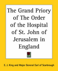 The Grand Priory of the Order of the Hospital of St. John of Jerusalem in England by E.J. King image
