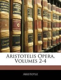 Aristotelis Opera, Volumes 2-4 by * Aristotle