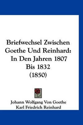 Briefwechsel Zwischen Goethe Und Reinhard: In Den Jahren 1807 Bis 1832 (1850) by Johann Wolfgang von Goethe image
