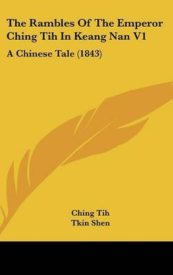 The Rambles Of The Emperor Ching Tih In Keang Nan V1: A Chinese Tale (1843) by Ching Tih image