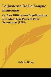 La Justesse De La Langue Francoise: Ou Les Differentes Significations Des Mots Qui Passent Pour Synonimes (1718) by Gabriel Girard