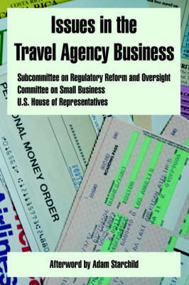 Issues in the Travel Agency Business by U.S. House of Representatives