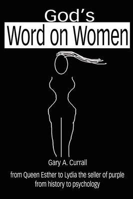 God's Word on Women: From Queen Esther to Lydia the Seller of Purple from History to Psychology by Gary A. Currall image