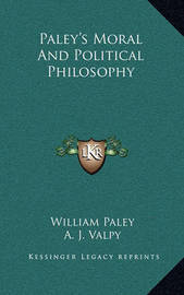 Paley's Moral and Political Philosophy by William Paley