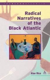 Radical Narratives of the Black Atlantic by Alan Rice