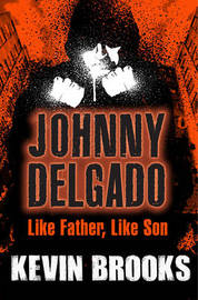Like Father, Like Son: Johnny Delgado by Kevin Brooks