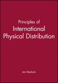 Principles of International Physical Distribution by Jim Sherlock