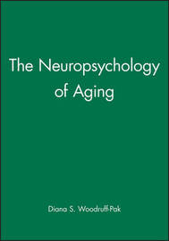 The Neuropsychology of Aging by Diana S. Woodruff-Pak