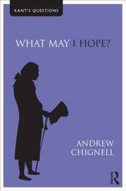 What May I Hope? by Andrew Chignell
