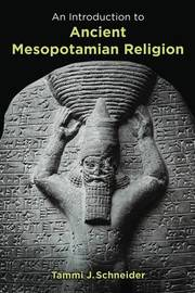 An Introduction to Ancient Mesopotamian Religion by Tammi J. Schneider