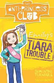 Emily'S Tiara Trouble: the Anti-Princess Club 1 by Samantha Turnbull