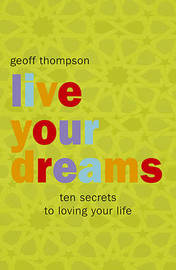 Live Your Dreams by Geoff Thompson