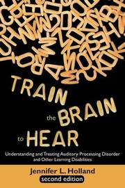 Train the Brain to Hear by Jennifer L Solomon