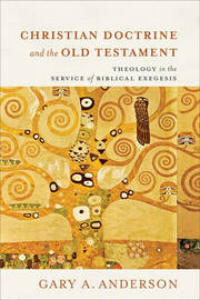 Christian Doctrine and the Old Testament by Gary A Anderson